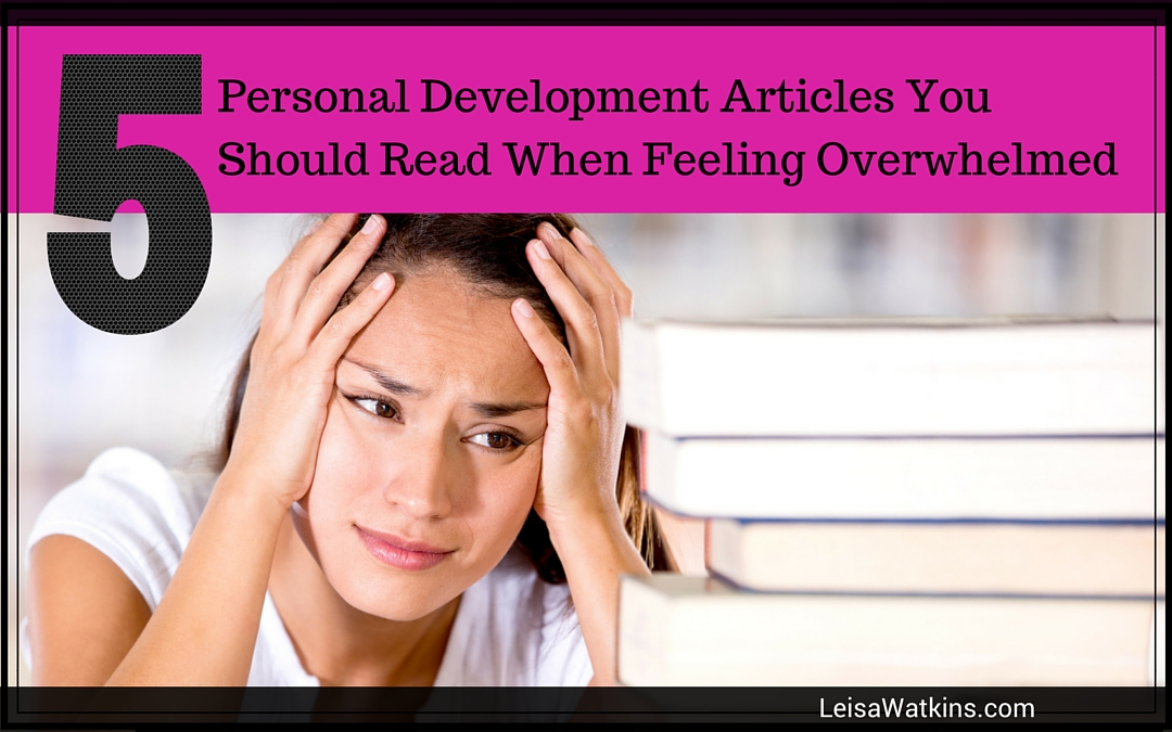 Five Personal Development Articles You Should Read When Feeling Overwhelmed