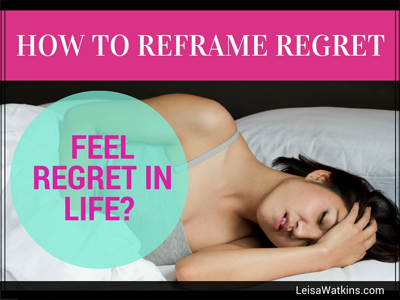Feel Regret In Life? Here's How to Reframe Regret