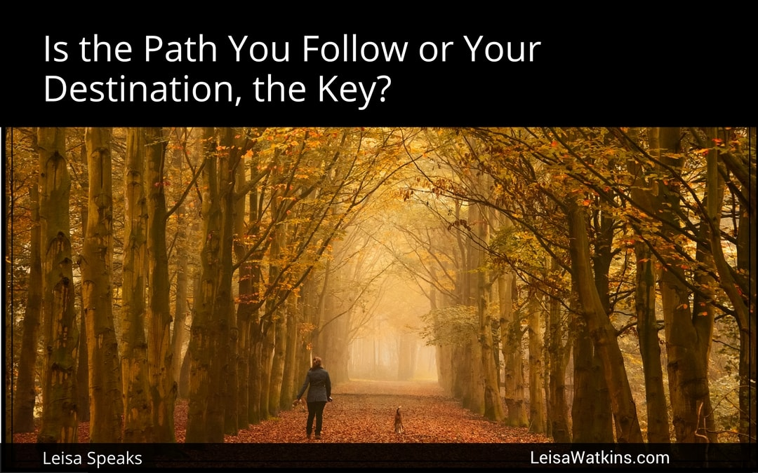 Is the Path You Follow or Your Destination, the Key?