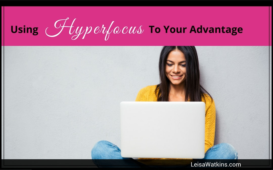 Hyperfocus  – How to Use It To Your Advantage
