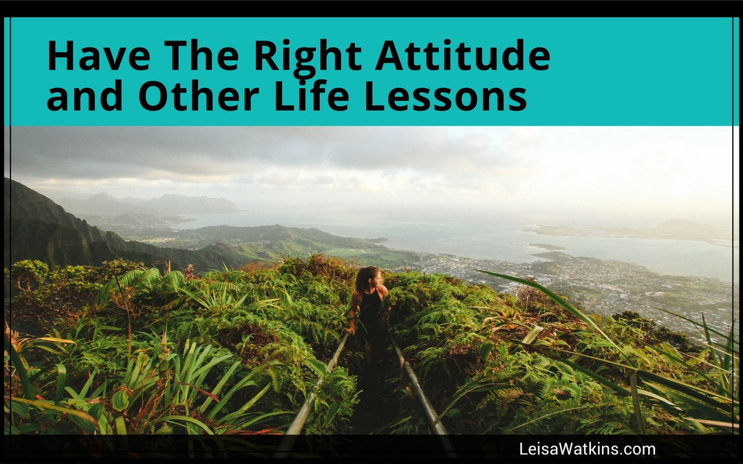 Have The Right Attitude and Other Life Lessons