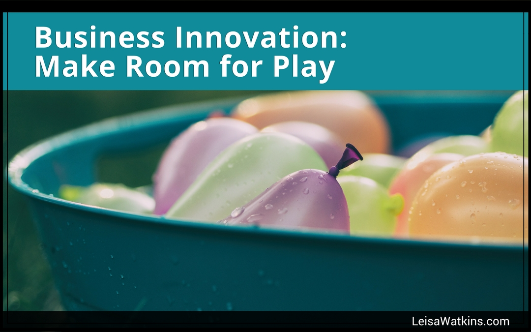 Business Innovation: Make Room for Play
