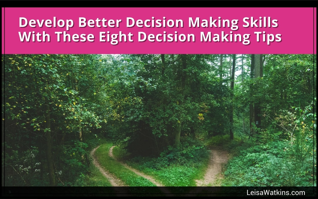 Develop Better Decision Making Skills With These Eight Decision Making Tips