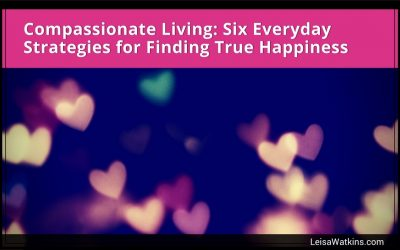 Compassionate Living: Six Everyday Strategies for Finding True Happiness