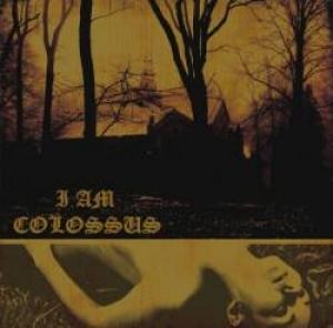 I Am Colossus S/T