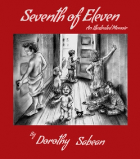 Seventh of Eleven: An Illustrated Memoir by Dorothy Sabean