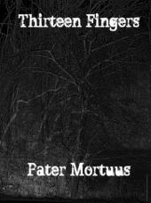 """Thirteen Fingers """"Pater Mortuus"""" c32"""