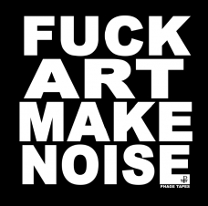 FUCK ART MAKE NOISE shirt