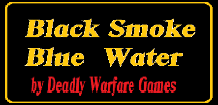 Deadly Warfare Games       -      Black Smoke Blue Water