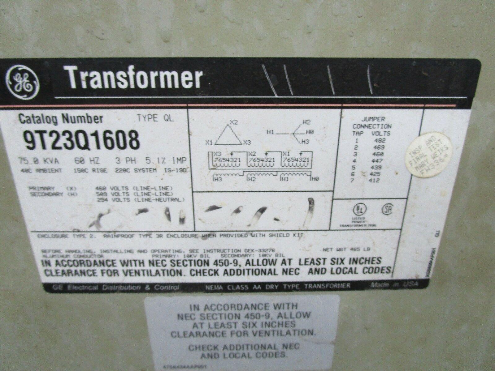 75 KVA GENERAL ELECTRIC TRANSFORMER, Model 9T23Q1608, 3-Phase, 460 Volt Input Delta, 509 Volt Output Line to Line Y, 294 Volt Line to Ground, 60 Hz, Multi Tap, Dry Type.