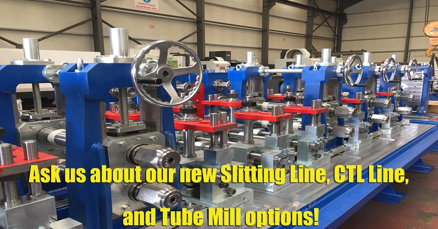 Ask us about our new Slitting Line, CTL Line, and Tube Mill options!