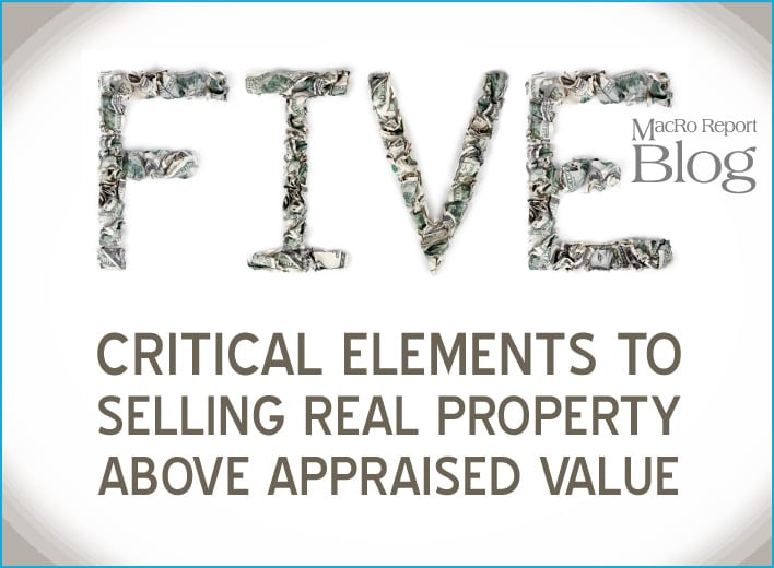 5 Critical Elements to Selling Real Property above Appraised Value