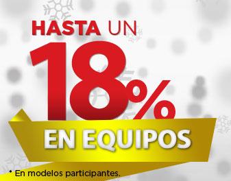 HASTA 18% EN EQUIPOS