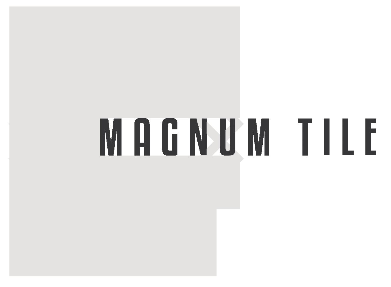 Magnum Tile
