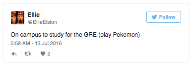 Tweet: On campus to study for the GRE (play Pokemon)