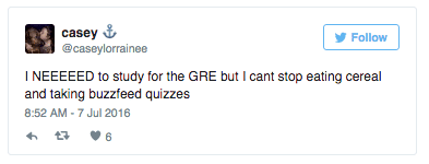 Tweet: I need to study for the GRE but I can't stop eating ceral and taking buzzfeed quizzes