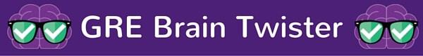 GRE Brain Twister