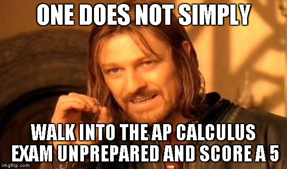 Meme - One does not simply walk into the AP Calculus exam unprepared and score a 5