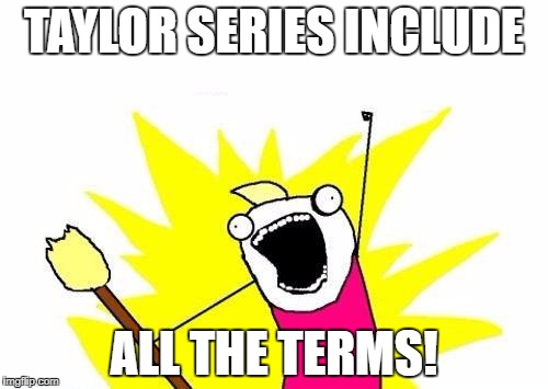 Taylor series include all the terms!