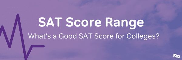 SAT Score Range: What Are Good SAT Scores for Colleges?-magoosh