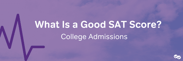 Good SAT Scores for College Admissions - magoosh