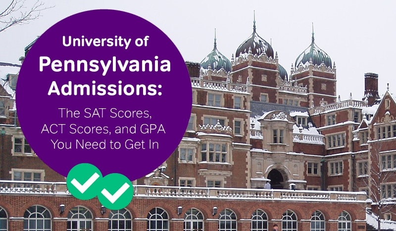 university of pennsylvania admissions how to get into upenn sat scores upenn act scores -magoosh