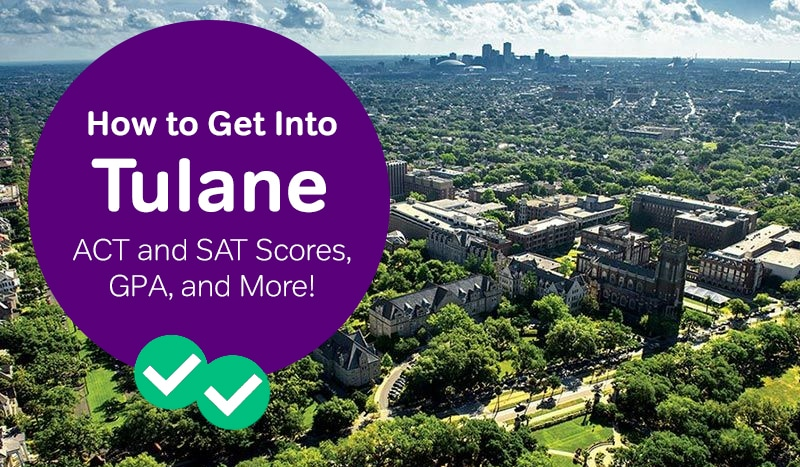tulane admissions how to get into tulane sat scores tulane act scores -magoosh
