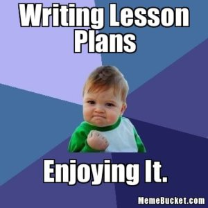 Must-Have Teaching Resources Meme: Writing Lesson Plans... Enjoying It.