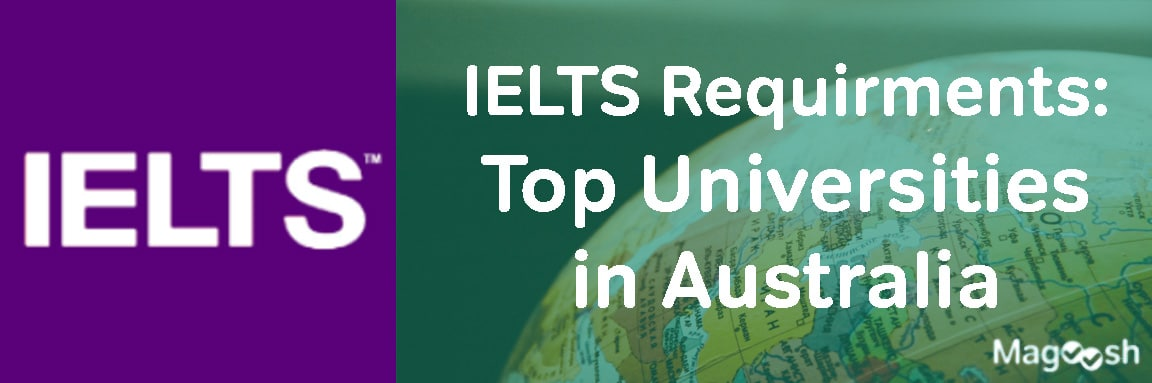 IELTS requirement for top universities in Australia -magoosh