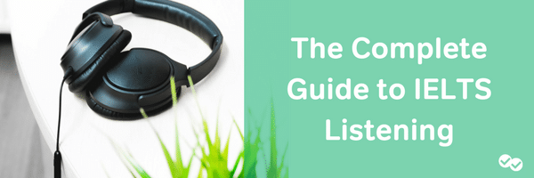 Get IELTS listening practice with our Complete Guide to IELTS Listening - magoosh
