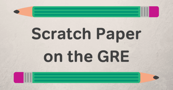 gre scratch paper, gre what to bring
