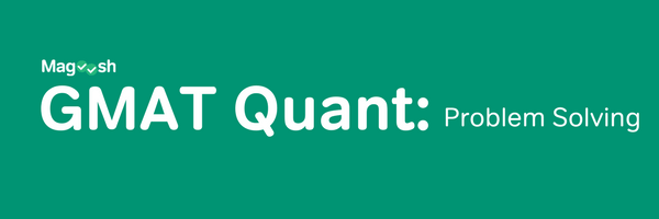 GMAT Quant Problem Solving-magoosh
