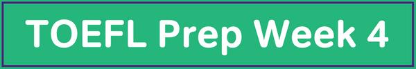 TOEFL Prep Week 4