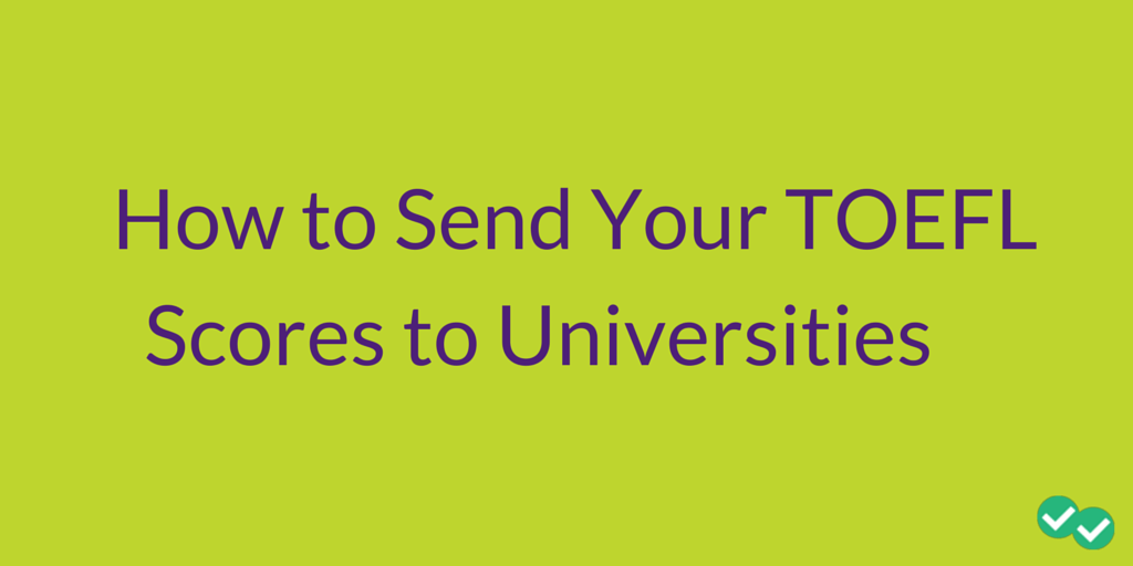 How to Send Your TOEFL Scores to