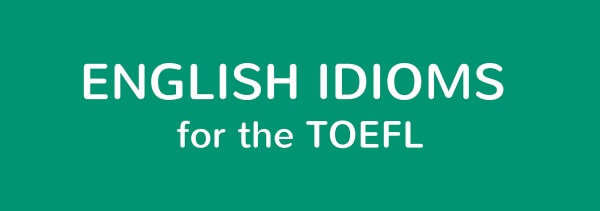 English Idioms for the TOEFL (1)