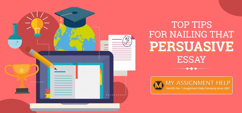 Top Tips for Nailing That Persuasive Essay