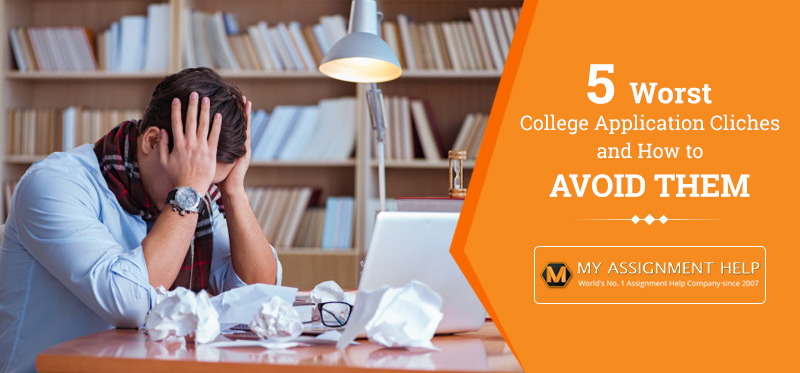 5 Worst College Application Cliches and How to Avoid Them