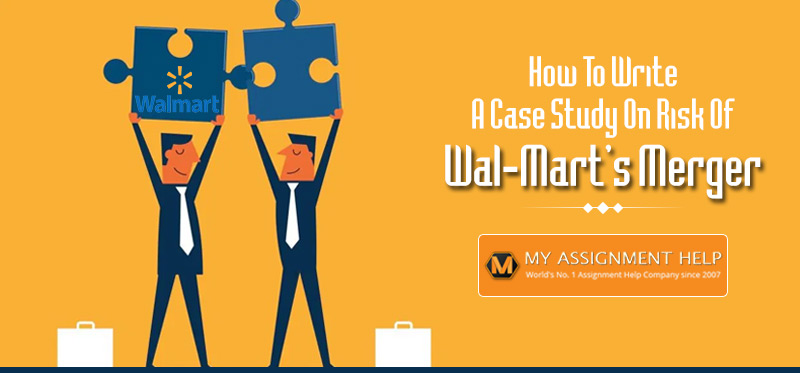 How To Write A Case Study On Risk Of Wal-Mart's Merger