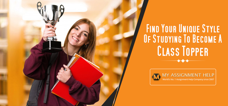 Find Your Unique Style Of Studying To Become A Class Topper