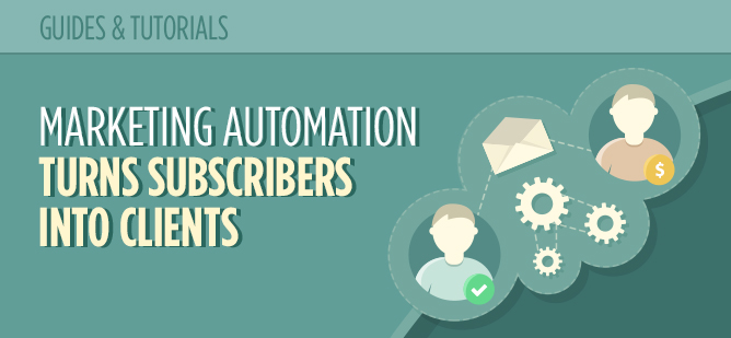 Using Marketing Automation to Turn Subscribers Into Valuable Clients_Header