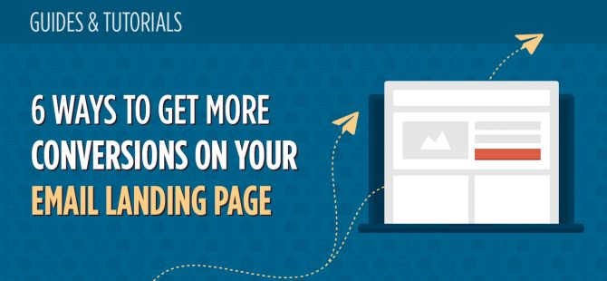 6 Ways to Get More Conversions on Your Email Landing Page
