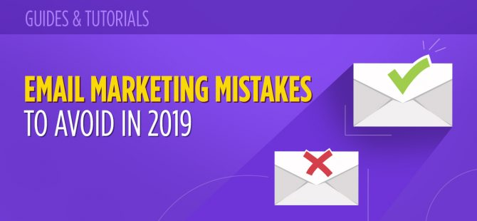19 Email Marketing Mistakes To Avoid Making in 2019