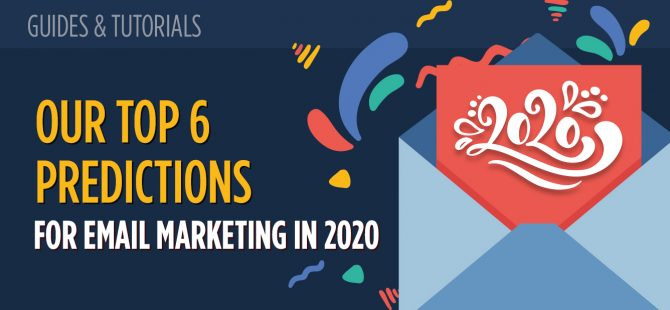 Our Top 6 Predictions for Email Marketing in 2020
