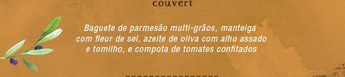 Couvert: Baguete de parmesão multi-grãos, manteiga com fleur de sel, azeite de oliva com alho assado e tomilho, e compota de tomates confitados