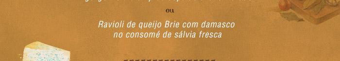 Ou Ravioli de queijo Brie com damasco no consomé de sálvia fresca
