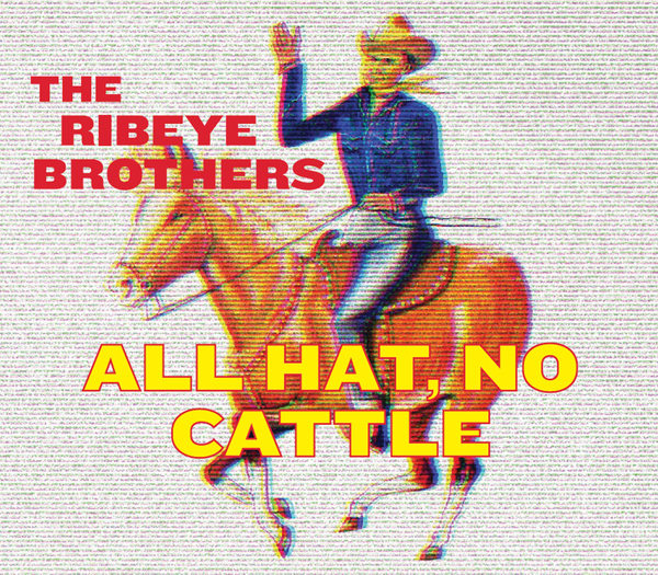 The Ribeye Brothers - All Hat No Cattle