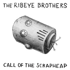 The Ribeye Brothers - Call of the Scrapheap