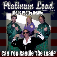 Platinum Load - Life Is Pretty Heavy... Can You Handle The Load