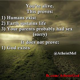 You're alive, this proves...