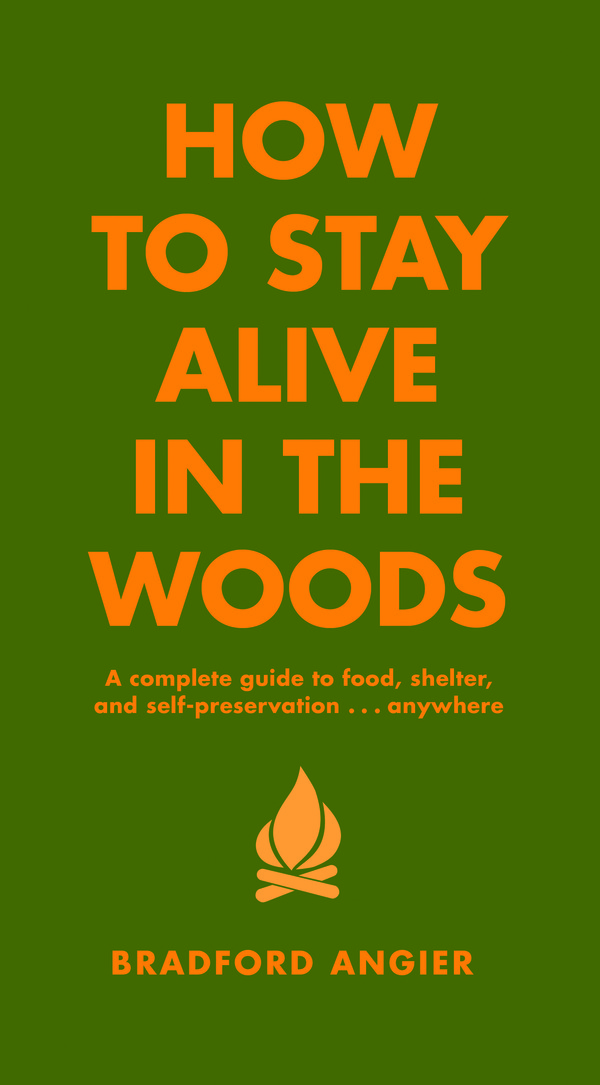 How to Stay Alive in the Woods [http://www.amazon.com/How-Stay-Alive-Woods-Self-Preservation/dp/1579122213]
